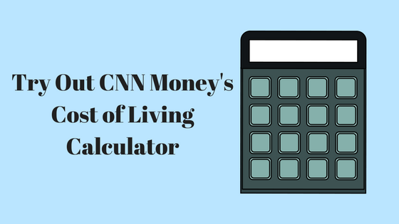 Try Out CNN Moneys Cost of Living Calculator